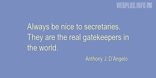 Quotes and pictures for Secretaries and Administrative_Professionals. «Always be nice to secretaries» quotation with photo.