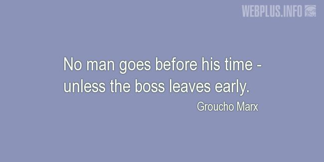 Quotes and pictures for Work in office (Funny). «Unless the boss leaves early» quotation with photo.