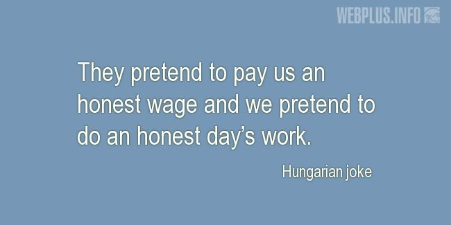 Quotes and pictures for Work in office (Funny). «They pretend» quotation with photo.
