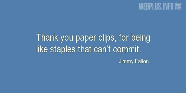Quotes and pictures for Work in office (Funny). «Thank you paper clips» quotation with photo.