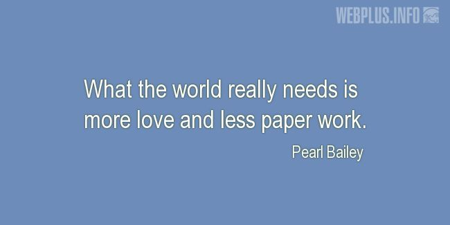 Quotes and pictures for Work in office (Funny). «More love and less paper work» quotation with photo.