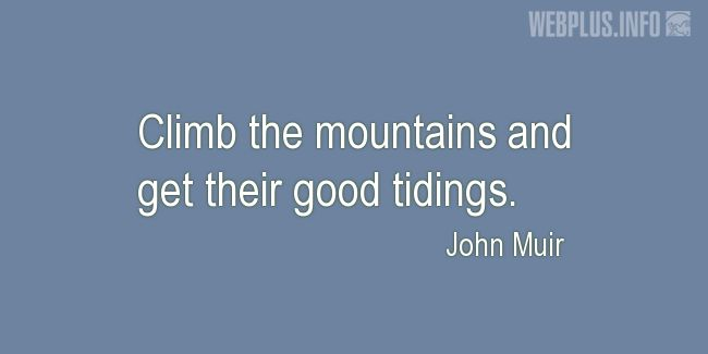 Quotes and pictures for Mountains and Hiking. «Climb the mountains» quotation with photo.