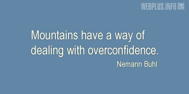 Quotes and pictures for Mountains and Hiking. «A way of dealing with overconfidence» quotation with photo.