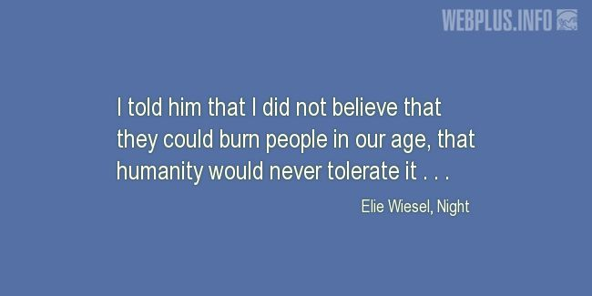 the barbaric act of holocaust to humanity in wiesels night Elie wiesel's words of wisdom holocaust survivor and nobel laureate elie wiesel made his mark on the world by delivering a message of humanity and tolerance after bearing witness to unimaginable suffering.