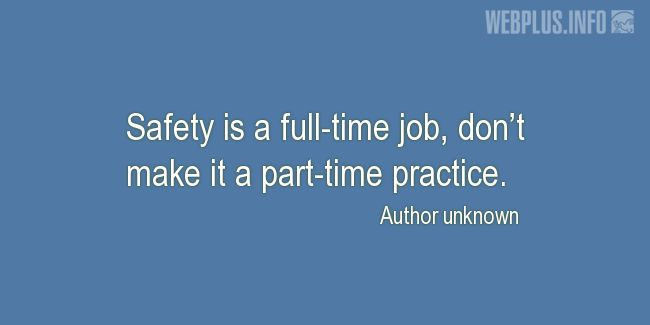 Quotes and pictures for Work safety slogans. «Safety is a full-time job» quotation with photo.