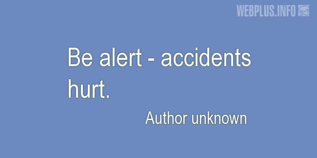 Quotes and pictures for Work safety slogans. «Accidents hurt» quotation with photo.