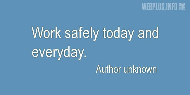 Quotes and pictures for Work safety slogans. «Work safely» quotation with photo.