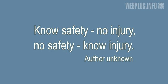 Quotes and pictures for Work safety slogans. «Know safety - no injury» quotation with photo.