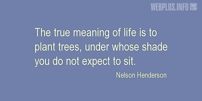 Quotes and pictures for Arbor Day. «True meaning of life» quotation with photo.