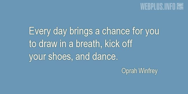 Quotes and pictures for Dance. «Every day brings a chance» quotation with photo.