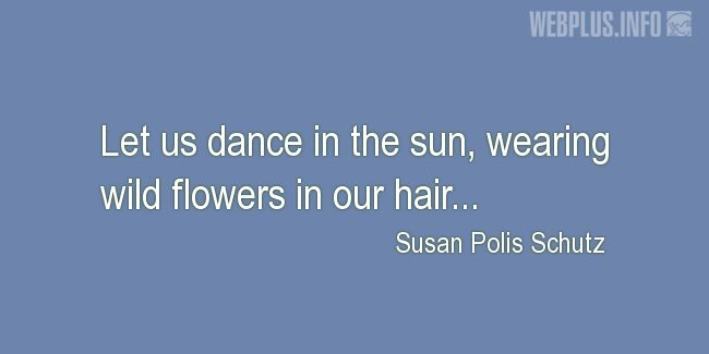 Quotes and pictures for Dance. «Let us dance in the sun» quotation with photo.