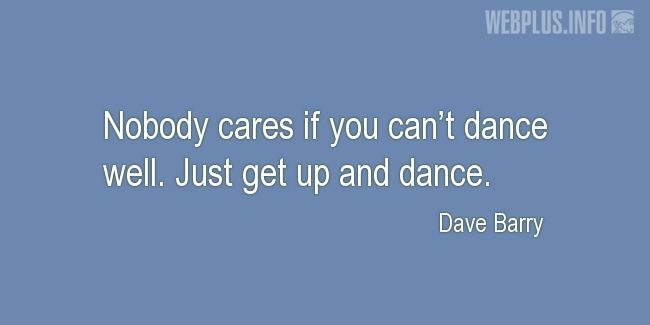 Quotes and pictures for Dance. «Just get up and dance» quotation with photo.