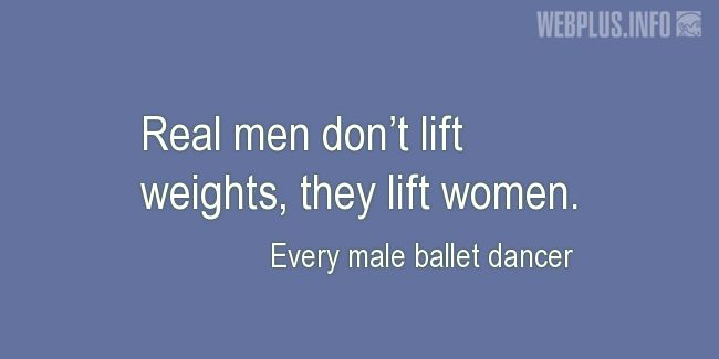 Quotes and pictures for Dance. «Real men lift women» quotation with photo.