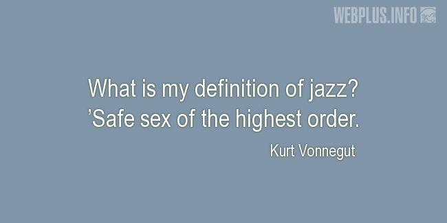 Quotes and pictures for Jazz. «My definition of jazz» quotation with photo.