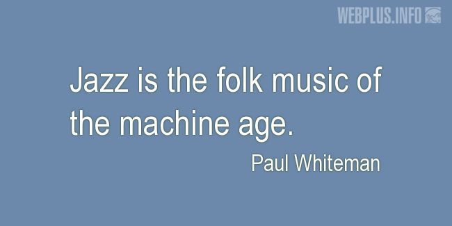 Quotes and pictures for Jazz. «Folk music of the machine age» quotation with photo.