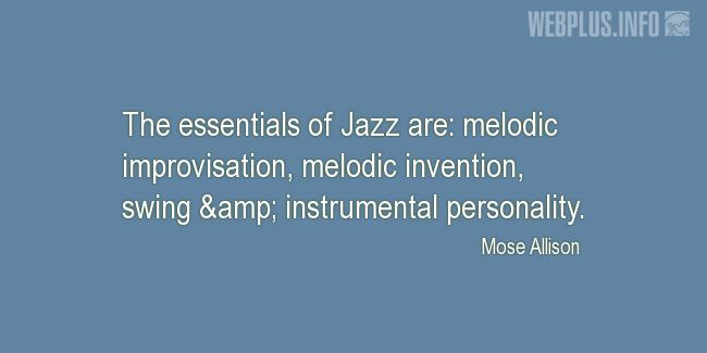Quotes and pictures for Jazz. «The essentials of Jazz» quotation with photo.