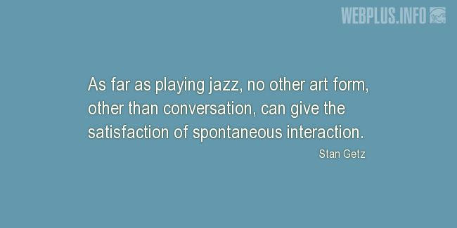 Quotes and pictures for Jazz. «No other art form» quotation with photo.