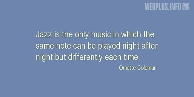Quotes and pictures for Jazz. «The only music» quotation with photo.