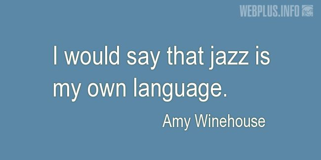 Quotes and pictures for Jazz. «My own language» quotation with photo.