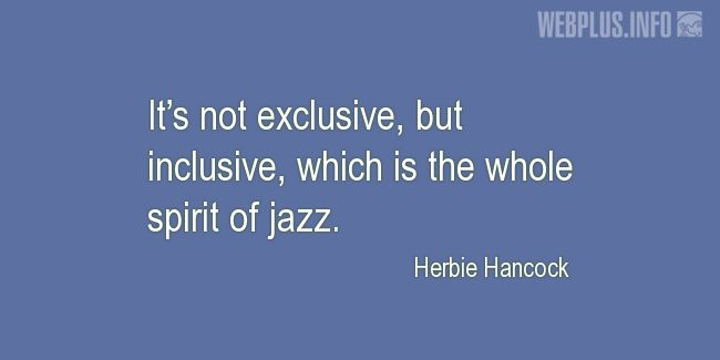 Quotes and pictures for Jazz. «The whole spirit of jazz» quotation with photo.