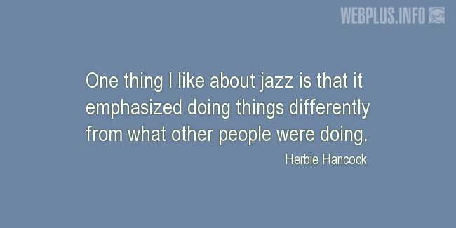 Quotes and pictures for Jazz. «Doing things differently» quotation with photo.