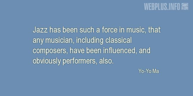 Quotes and pictures for Jazz. «Such a force in music» quotation with photo.