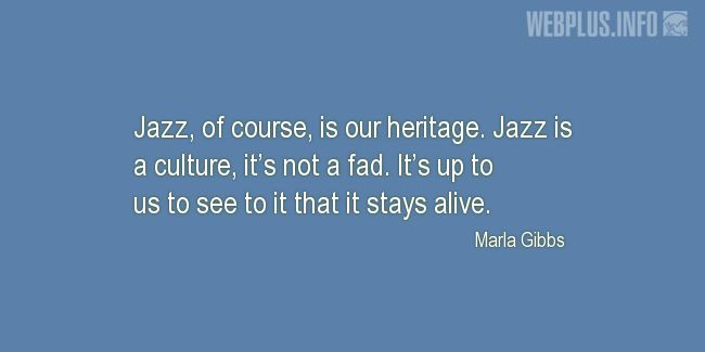 Quotes and pictures for Jazz. «Our heritage» quotation with photo.