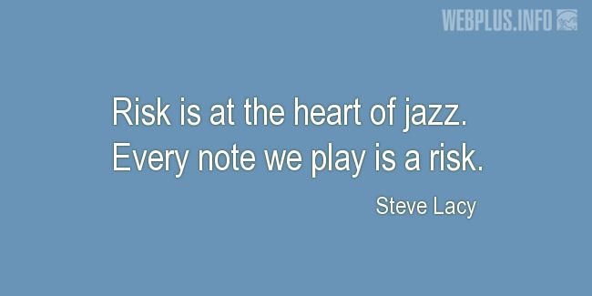 Quotes and pictures for Jazz. «Risk is at the heart of jazz» quotation with photo.