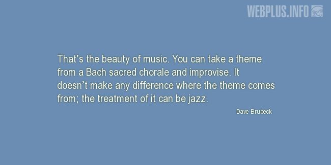 Quotes and pictures for Jazz. «That's the beauty of music» quotation with photo.