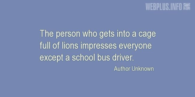 Quotes and pictures for School Bus Driver (Funny). «Except a school bus driver» quotation with photo.