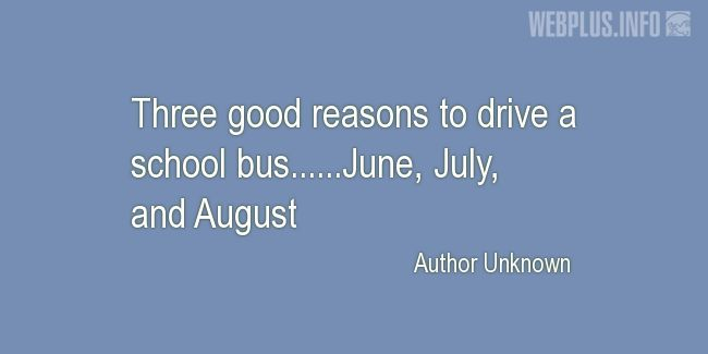 Quotes and pictures for School Bus Driver (Funny). «Three good reasons» quotation with photo.