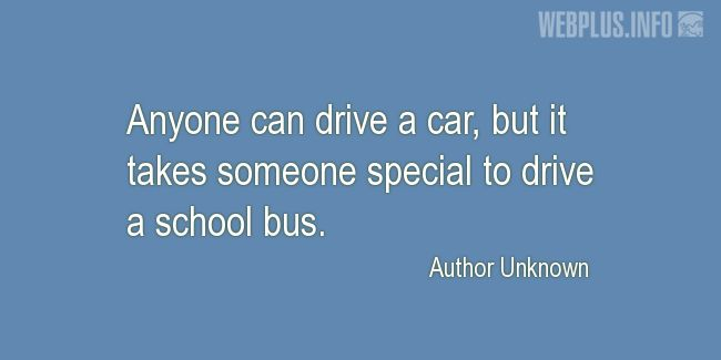 Quotes and pictures for School Bus Driver (Funny). «Someone special» quotation with photo.