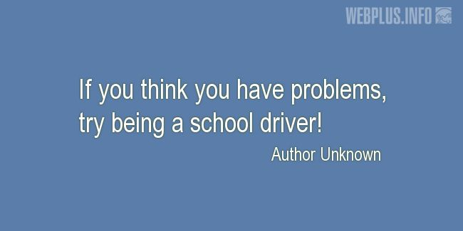 Quotes and pictures for School Bus Driver (Funny). «Try being a school driver» quotation with photo.
