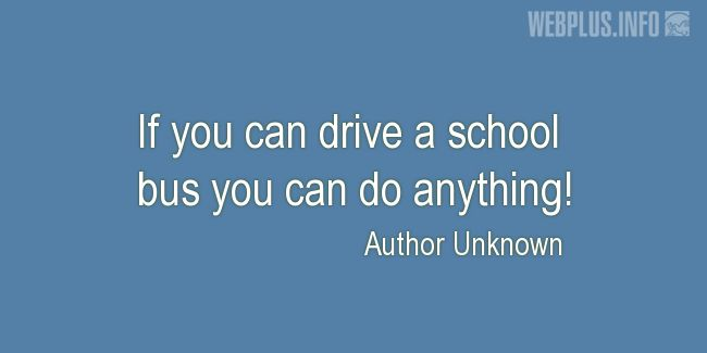 Quotes and pictures for School Bus Driver (Funny). «If you can drive a school bus» quotation with photo.