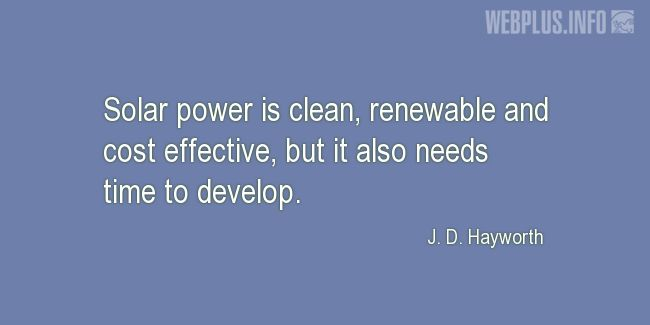 Quotes and pictures for Solar energy. «Clean, renewable and cost effective» quotation with photo.