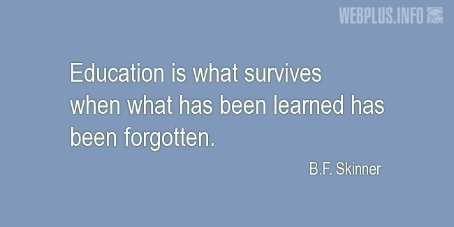 Quotes and pictures for Education. «Education is what survives» quotation with photo.