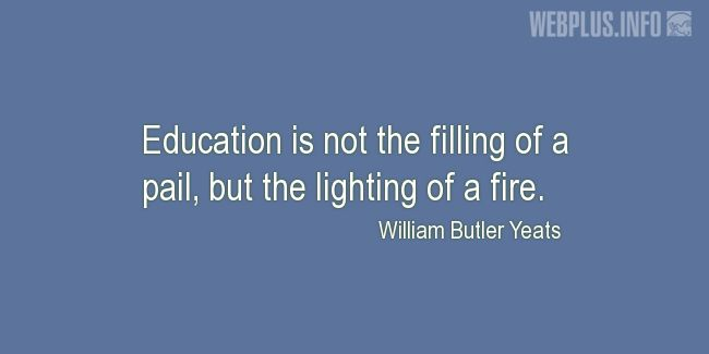 Quotes and pictures for Education. «The lighting of a fire» quotation with photo.