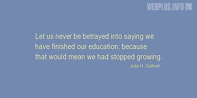 Quotes and pictures for Education. «Because that would mean we had stopped growing» quotation with photo.