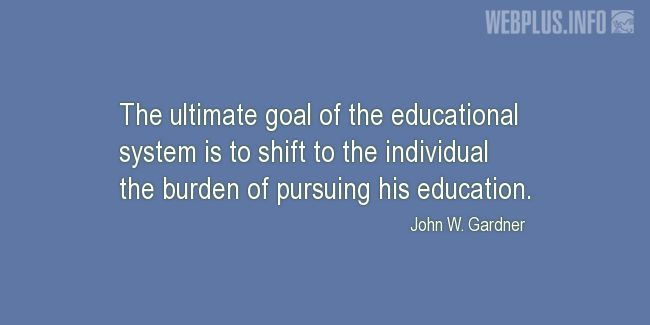 Quotes and pictures for Education. «The ultimate goal of the educational system» quotation with photo.