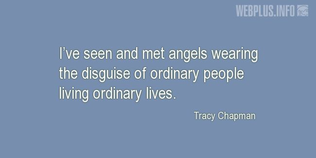 Quotes and pictures for Teacher Appreciation. «Angels wearing the disguise of ordinary people» quotation with photo.