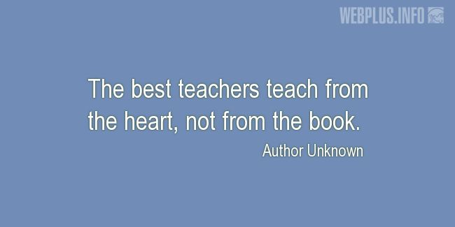 Quotes and pictures for Good teacher. «From the heart» quotation with photo.