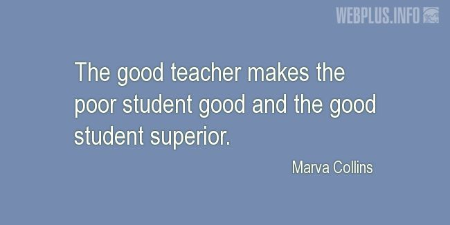 Quotes and pictures for Good teacher. «The good teacher makes the poor student good» quotation with photo.