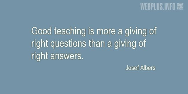 Quotes and pictures for Good teacher. «Giving of right questions» quotation with photo.