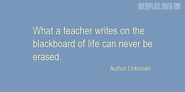Quotes and pictures for Teachers work. «Blackboard of life» quotation with photo.