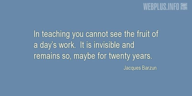 Quotes and pictures for Teachers work. «The fruit of a day's work» quotation with photo.