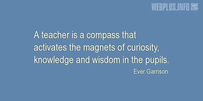 Quotes and pictures for Teachers work. «A teacher is a compass» quotation with photo.