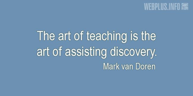 Quotes and pictures for Teachers work. «The art of assisting discover» quotation with photo.