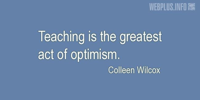 Quotes and pictures for Teachers work. «The greatest act of optimism» quotation with photo.