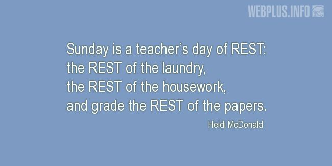 Quotes and pictures for Funny. «Teacher's day of REST» quotation with photo.