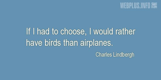Quotes and pictures for Bird Day. «I would rather have birds» quotation with photo.